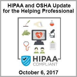 Are You In Compliance? HIPAA and OSHA Update for the Helping Professional