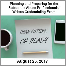 Planning and Preparing for the Substance Abuse Professionals' Written Credentialing Exam