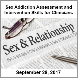 Sex Addiction Assessment and Intervention Skills for Clinicians