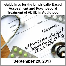 Guidelines for the Empirically Based Assessment and Psychosocial Treatment of ADHD in Adulthood